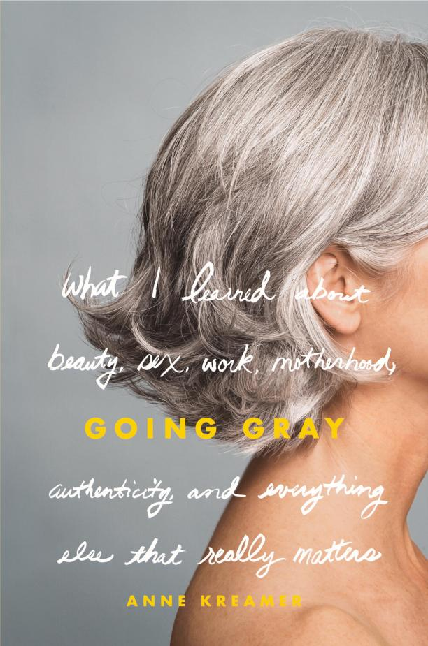 Anne Kreamer: Going Gray: How to Embrace Your Authentic Self with Grace and Style (2009)