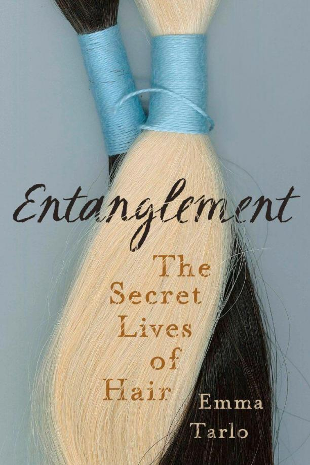 Emma Tarlo: Entanglement, The Secret Lives of Hair (2016)