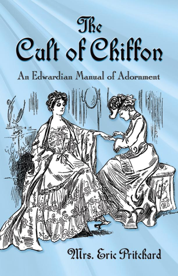 The Cult of Chiffon, An Edwardian Manuel of Adornment (Dover, 2017)